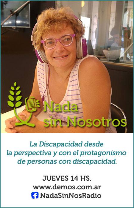 Nada sin Nosotros: un programa sobre discapacidad, desde la perspectiva y con el protagonismo de personas con discapacidad. Jueves 14 hs. por demos.com.ar